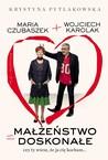 Małżeństwo doskonałe. Czy ty wiesz, że ja cię kocham... by Krystyna Pytlakowska