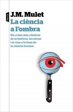 La ciència a l'ombra: Els crims més cèlebres de la història, les sèries i el cine a la llum de la ciència forense