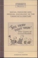Social Medicine and Medical Sociology in the Twentieth Century