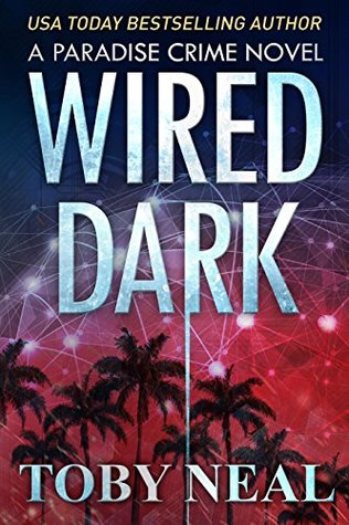 Wired Dark (Paradise Crime, #4) by Toby Neal