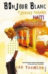 Bonjour Blanc: A Journey Through Haiti