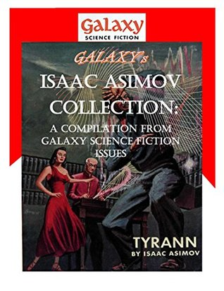 Galaxy's Isaac Asimov Collection Volume 1: A Compilation from Galaxy Science Fiction Issues (Galaxy Science Fiction Digital Series)