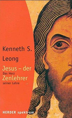 Jesus - der Zenlehrer. Das Herz seiner Lehre.