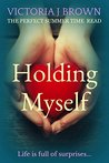 Holding Myself by Victoria J. Brown