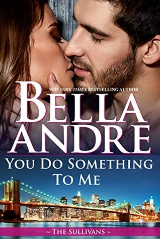 You Do Something to Me (New York Sullivans #3, The Sullivans, #17)