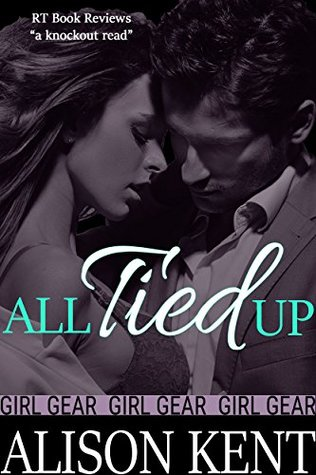 All Tied Up Girl Gear 1 By Alison Kent