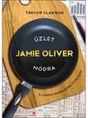 Üzlet Jamie Oliver módra: A tudatos márkaépítés 10 receptje