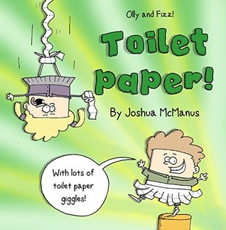 "Children's picture books: Olly and fizz in ""Toilet paper!"": (Funny children's Picture book about ""Toilet Paper Imagination!, Picture Books, Preschool Books, ... 3-5, Kids book, (giggletastic stories 4)"