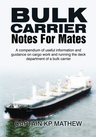 Bulk Carrier Notes For Mates: A Compendium of useful information and guidance on cargo work and running the deck department of a bulk carrier.