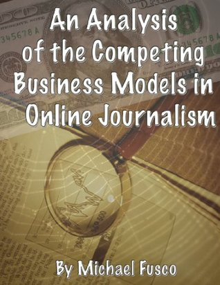 An Analysis of the Competing Business Models of Online Journalism