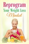 Reprogram Your Weight Loss Mindset
