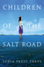 Children of the Salt Road by Lydia Fazio Theys
