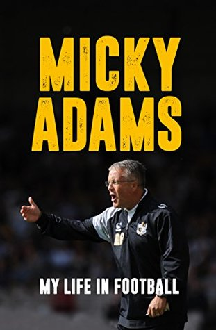 Micky Adams: My Life in Football