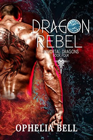 Dragon Rebel Immortal Dragons Book 4 By Ophelia Bell