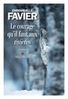 Le courage qu'il faut aux rivières by Emmanuelle Favier