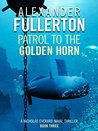 Patrol to the Golden Horn (Nicholas Everard Naval Thillers Book 3)