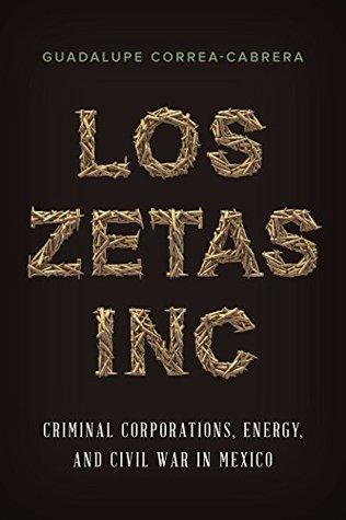 Los Zetas Inc. by Guadalupe Correa-Cabrera
