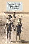 Cuando éramos hermanas by Sheila Kohler