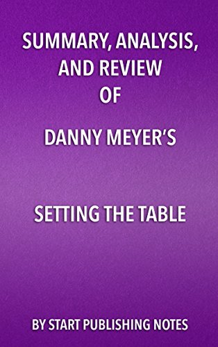 Summary, Analysis, and Review of Danny Meyer's Setting the Table: The Transforming Power of Hospitality in Business