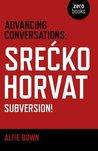 Advancing Conversations: Srecko Horvat - Subversion!