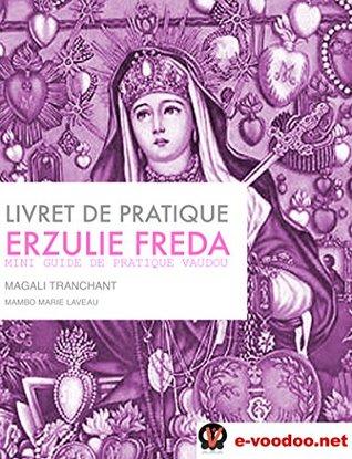 Livret de Pratique Vaudou Erzulie Freda: Mini Guide de Pratique Vaudou (Mambo Marie Laveau t. 2)