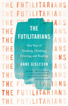 The Futilitarians: Our Year of Thinking, Drinking, Grieving, and Reading ebook download free