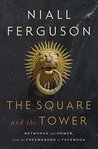 Book cover for The Square and the Tower: Networks and Power, from the Freemasons to Facebook