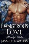 Dangerous Love (Moonlight Wolves #2)