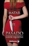 Matar el pasado by Lizzie Quintas