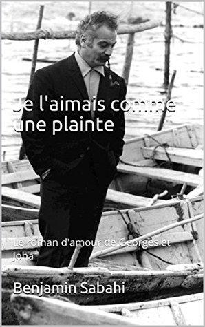 Je l'aimais comme une plainte: Le roman d'amour de Georges et Joha