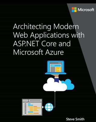 Architecting Modern Web Applications with ASP.NET Core and Azure by Steve Smith