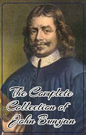 The Complete Collection of John Bunyan (Annotated): (Collection Includes Miscellaneous Pieces, The Heavenly Footman, The Holy War, The Pharisee And Publican, The Pilgrim's Progress, And More)