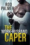 The Work-Husband Caper