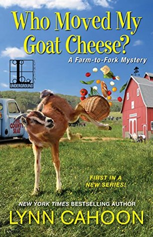 Who Moved My Goat Cheese? (Farm-to-Fork Mystery #1)