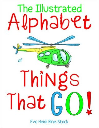The Illustrated Alphabet of Things That Go!