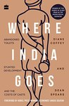 Where India Goes:: Abandoned Toilets, Stunted Development and the Costs of Caste