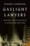 Gaslight Lawyers: Criminal Trials & Exploits in Gilded Age New York