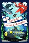 The Splendid Baron Submarine (The Bizarre Baron Inventions, #2)