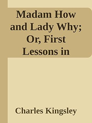 Madam How and Lady Why; Or, First Lessons in Earth Lore for Children (Annoted)