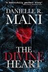 The Divine Heart by Danielle R. Mani