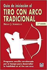 Guía de Iniciación al Tiro con Arco Tradicional por Brian J. Sorrells