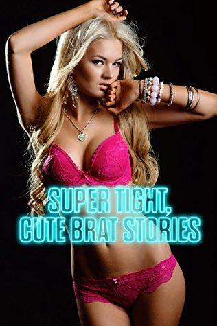 EROTICA: SUPER TIGHT, CUTE BRAT STORIES