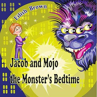 Jacob and Mojo the Monster's Bedtime: (Bedtime stories , Monster books for kids, Childrens book, Preschool book)