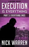 Execution Is Everything: Everything Ends (Jon Kaine #1, part 3)