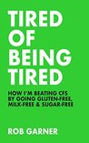 Tired of Being Tired: How I'm Beating CFS By Going Gluten-Free, Milk-Free & Sugar-Free
