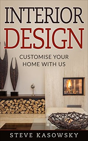 INTERIOR DESIGN : The Beginner's guide, organise your home, techniques and principles on art of decoration: Customise your home with us