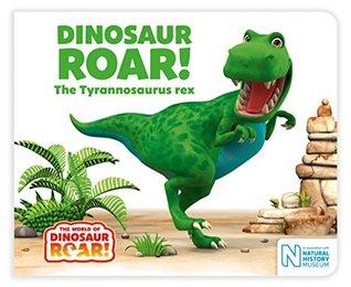 Dinosaur Roar! The Tyrannosaurus rex (The World of Dinosaur Roar! Book 1)