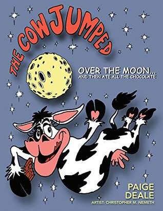 The Cow Jumped over the Moon and Then Ate All the Chocolate