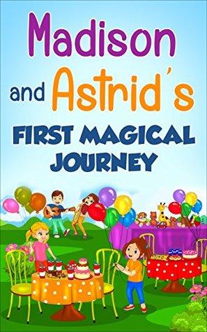 Madison and Astrid's first magical journey (Toddler Books, Children's Book, Kindergarten Books, Preschool Books)