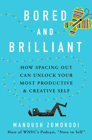 Bored and Brilliant: How Spacing Out Can Unlock Your Most Productive & Creative Self